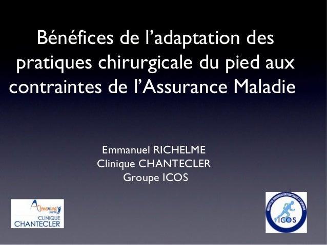 Bénéfices de l'adaptation des pratiques chirurgicale du pied aux contraintes de l'Assurance Maladie Emmanuel RICHELME Clin...