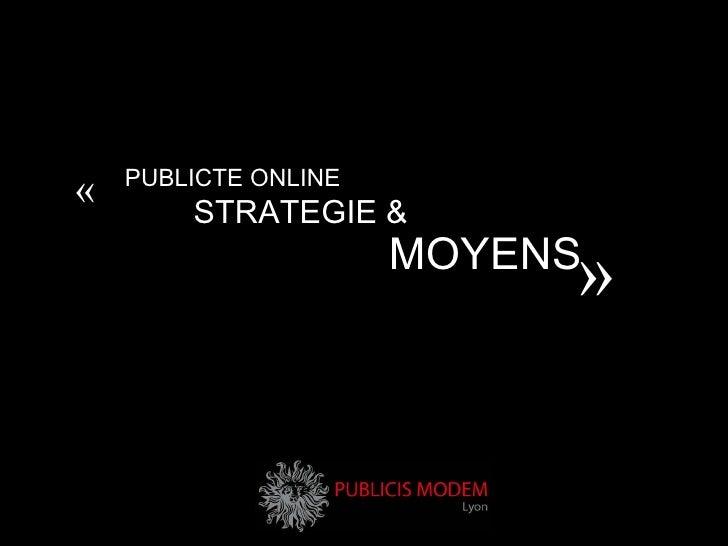 PUBLICTE ONLINE STRATEGIE & MOYENS « »