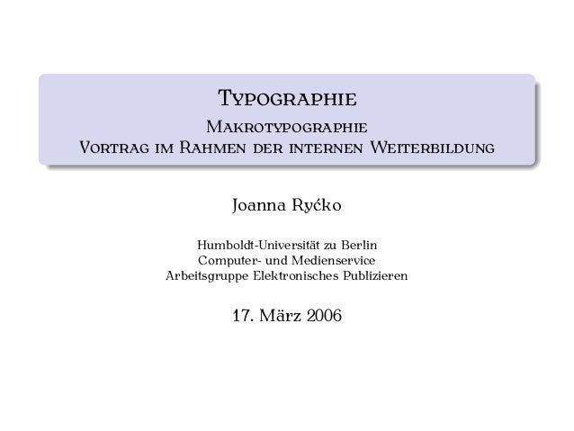 TYPOGRAPHIE MAKROTYPOGRAPHIE VORTRAG IM RAHMEN DER INTERNEN WEITERBILDUNG Joanna Ryćko Humboldt-Universität zu Berlin Comp...