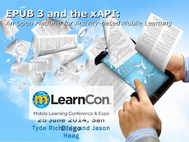 EPUB 3 and the xAPI:EPUB 3 and the xAPI: An Open Platform for Activity-based Mobile LearningAn Open Platform for Activity-...