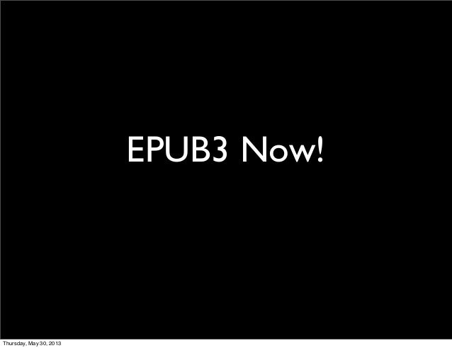 EPUB3 Now!Thursday, May 30, 2013