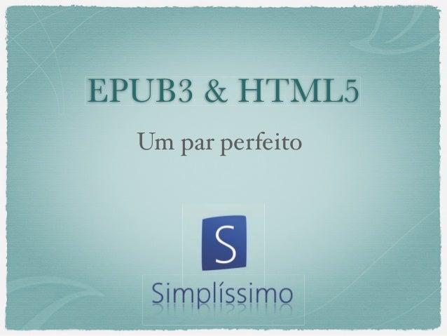 EPUB3 & HTML5  Um par perfeito