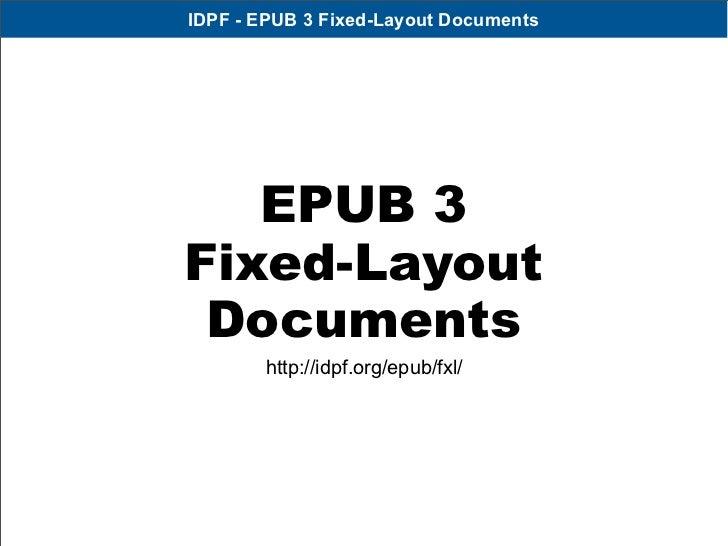 IDPF - EPUB 3 Fixed-Layout Documents   EPUB 3Fixed-Layout Documents       http://idpf.org/epub/fxl/