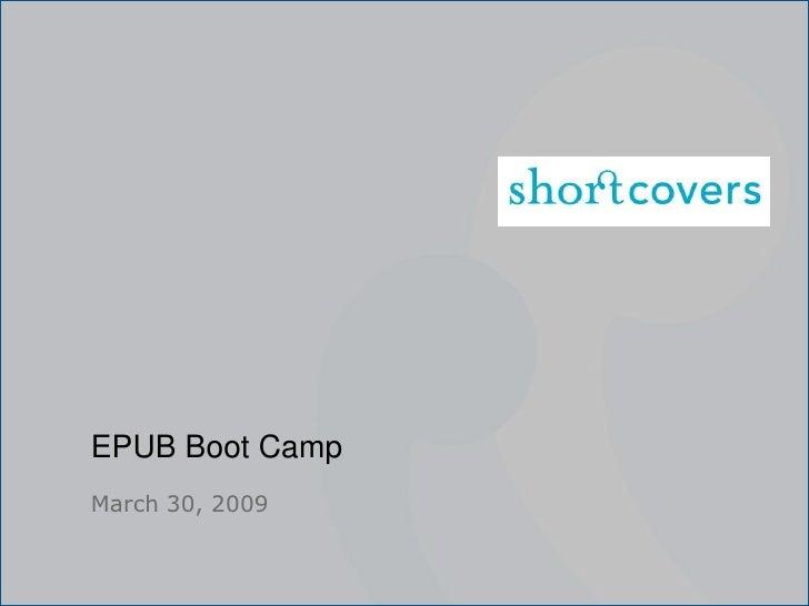 EPUB Boot Camp <ul><li>March 30, 2009 </li></ul>