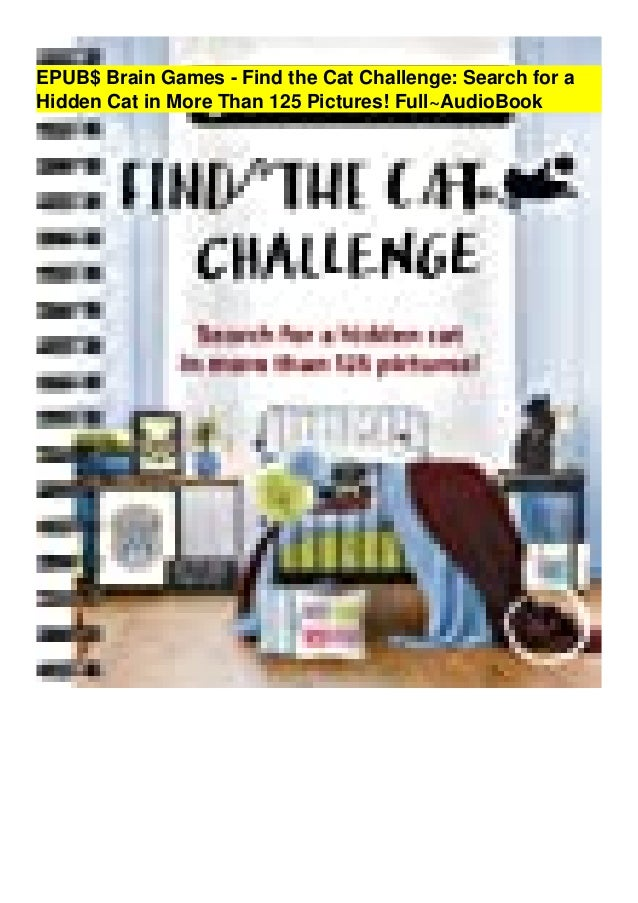 EPUB$ Brain Games - Find the Cat Challenge: Search for a Hidden Cat in More Than 125 Pictures! Full~AudioBook