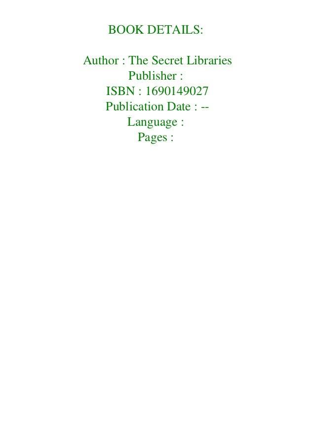 BOOK DETAILS: Author : The Secret Libraries Publisher : ISBN : 1690149027 Publication Date : -- Language : Pages :