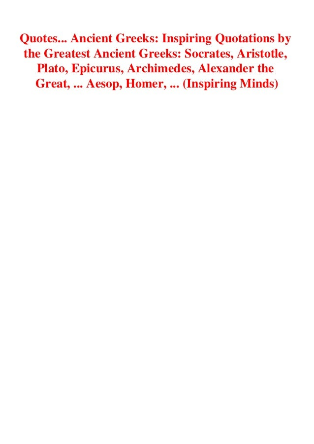 Quotes... Ancient Greeks: Inspiring Quotations by the Greatest Ancient Greeks: Socrates, Aristotle, Plato, Epicurus, Archi...