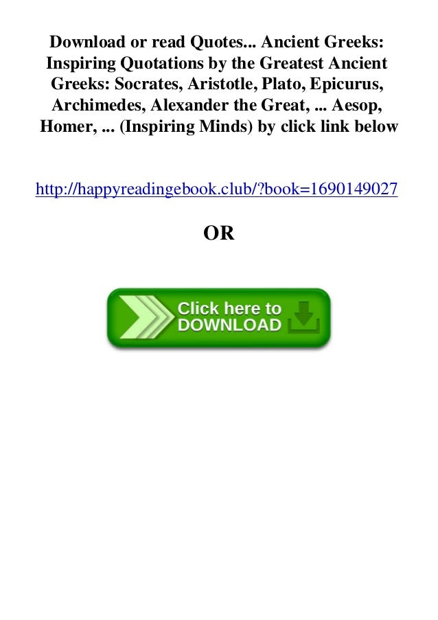 Download or read Quotes... Ancient Greeks: Inspiring Quotations by the Greatest Ancient Greeks: Socrates, Aristotle, Plato...