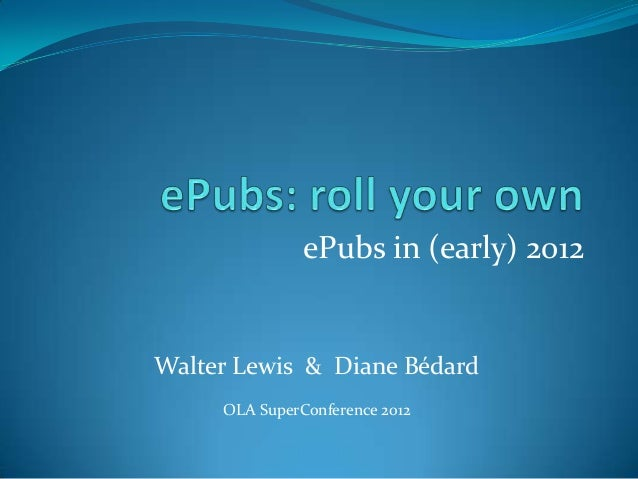 ePubs in (early) 2012  Walter Lewis & Diane Bédard OLA SuperConference 2012