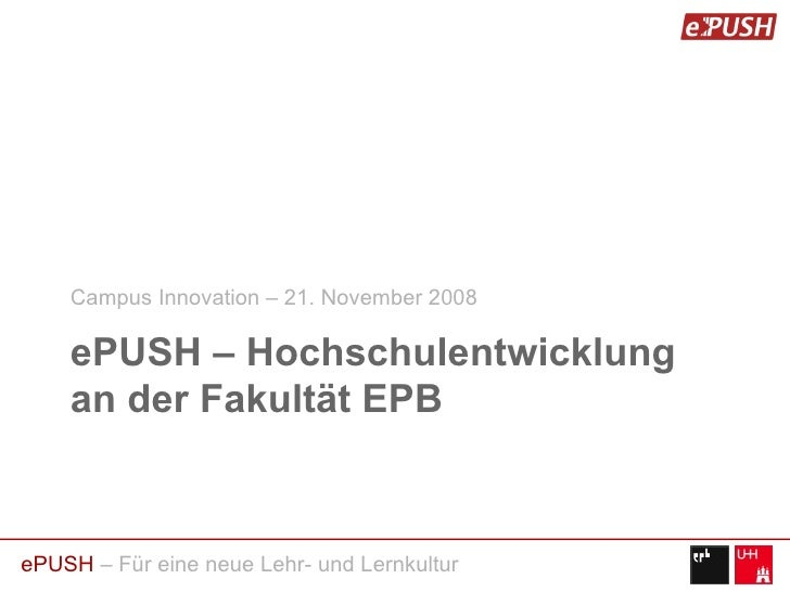 ePUSH – Hochschulentwicklung an der Fakultät EPB <ul><li>Campus Innovation –21. November 2008 </li></ul>
