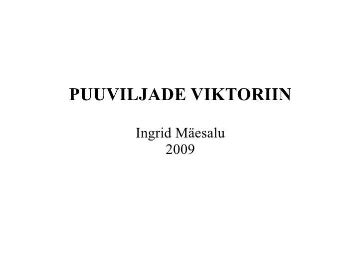 PUUVILJADE VIKTORIIN       Ingrid Mäesalu           2009