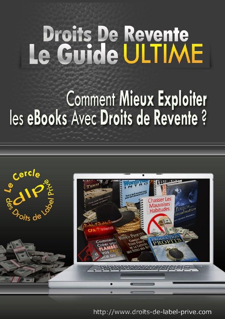Droits de Revente – Le Guide ULTIME !           Mentions Légales & Copyright         Ce rapport peut être diffusé gratuite...