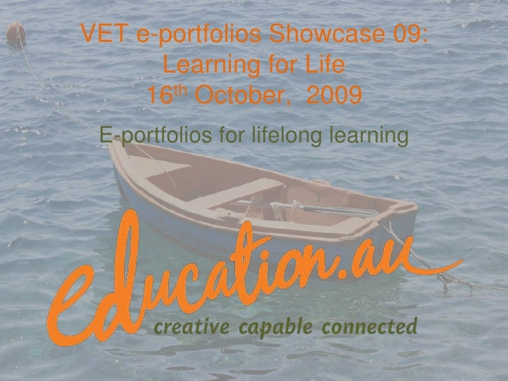 VET e-portfolios Showcase 09: Learning for Life16th October,  2009<br />E-portfolios for lifelong learning<br />