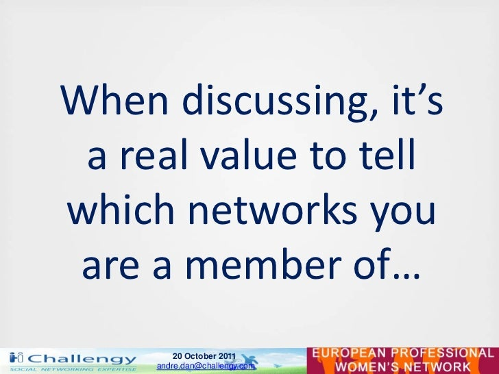 When discussing, it's a real value to tellwhich networks you are a member of…         20 October 2011     andre.dan@challe...