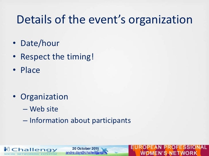 Details of the event's organization• Date/hour• Respect the timing!• Place• Organization  – Web site  – Information about ...