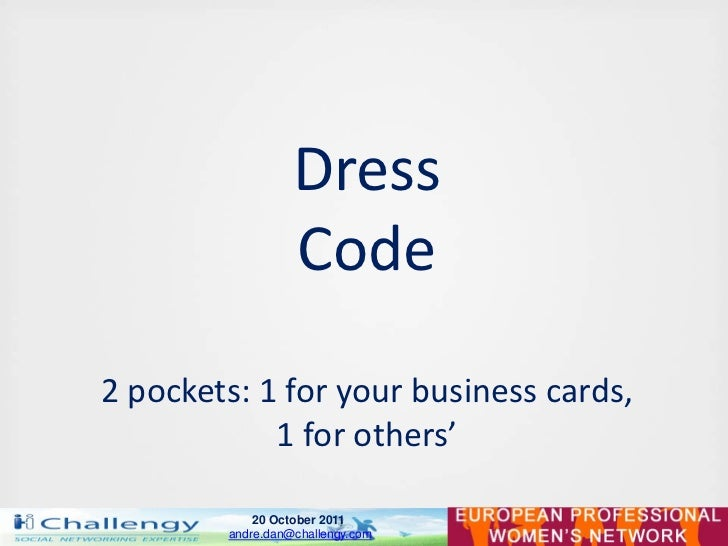 Dress                  Code2 pockets: 1 for your business cards,            1 for others'            20 October 2011      ...