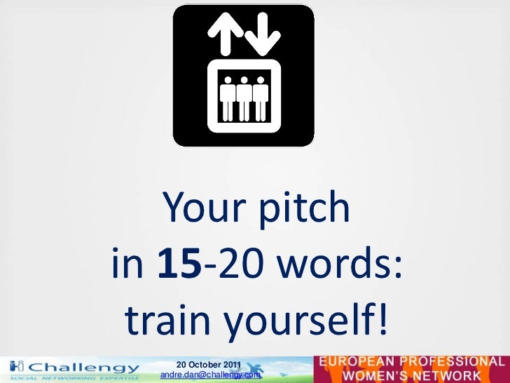 Your pitchin 15-20 words: train yourself!      20 October 2011  andre.dan@challengy.com