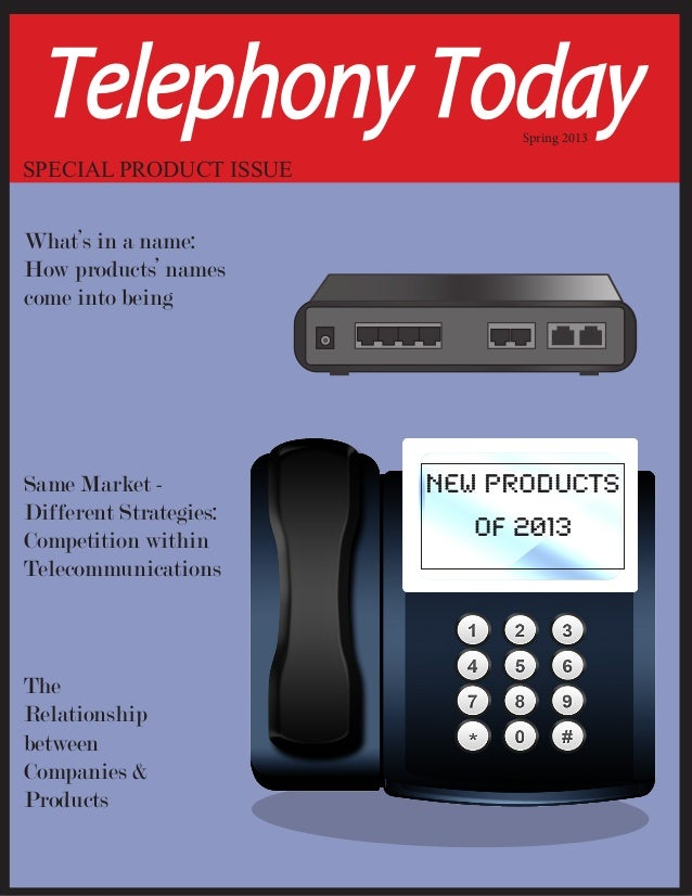 Telephony Today              Spring 2013SPECIAL PRODUCT ISSUEWhat's in a name:How products' namescome into beingSame Marke...
