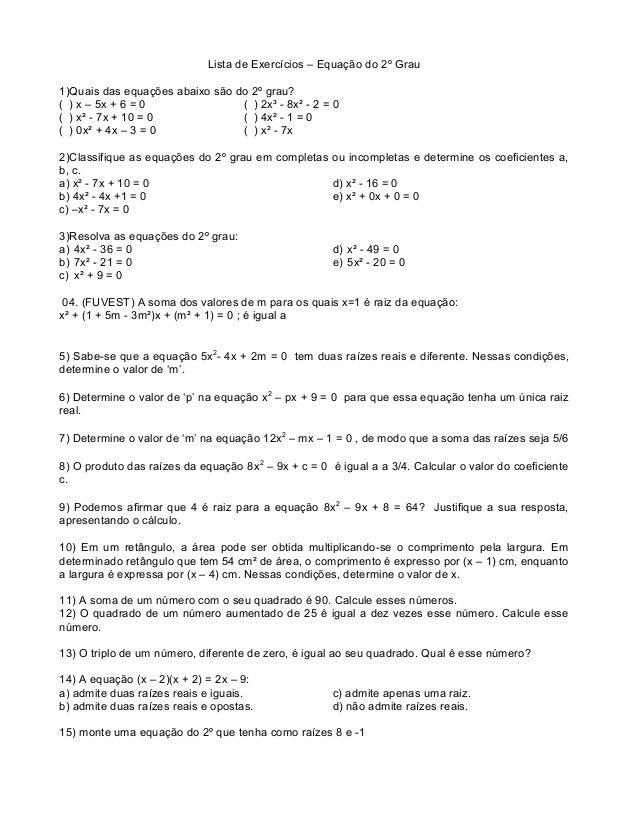 Lista de Exercícios – Equação do 2º Grau  1)Quais das equações abaixo são do 2º grau?  ( ) x – 5x + 6 = 0 ( ) 2x³ - 8x² - ...