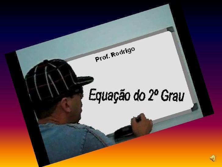 TODA EQUAÇÃO DO        TIPO:  ax2 + bx + c = 0(a, b, c) SÃO CHAMADOS      COEFICIENTES