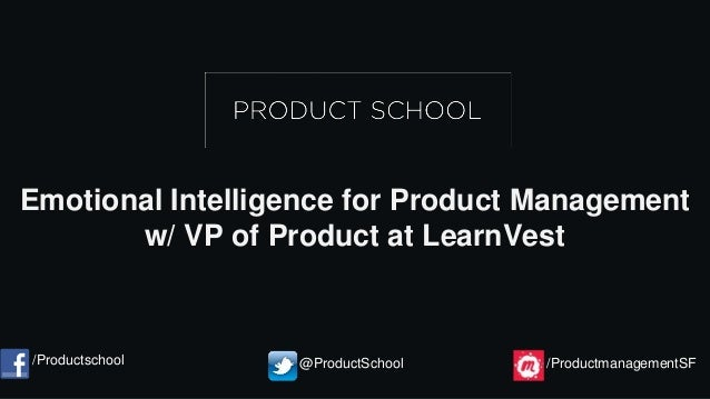 Emotional Intelligence for Product Management w/ VP of Product at LearnVest /Productschool @ProductSchool /Productmanageme...