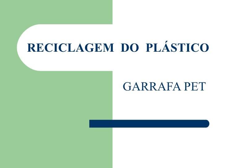 RECICLAGEM  DO  PLÁSTICO GARRAFA PET
