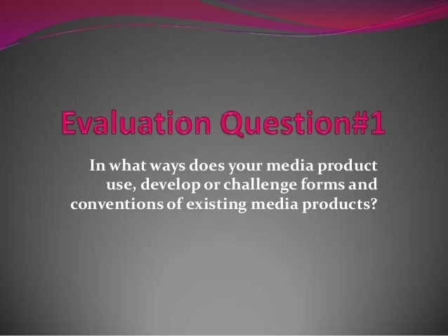 In what ways does your media productuse, develop or challenge forms andconventions of existing media products?