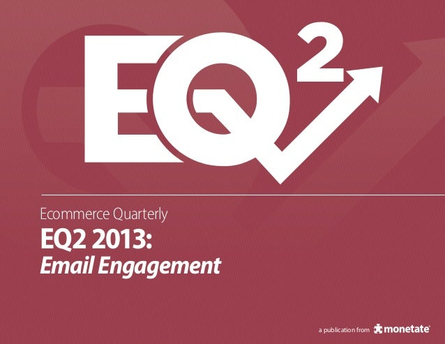2 Ecommerce Quarterly  EQ2 2013:  Email Engagement a publication from