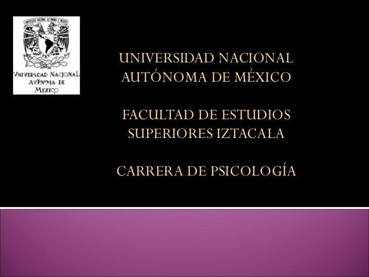 UNIVERSIDAD NACIONAL AUTÓNOMA DE MÉXICO FACULTAD DE ESTUDIOS SUPERIORES IZTACALA CARRERA DE PSICOLOGÍA