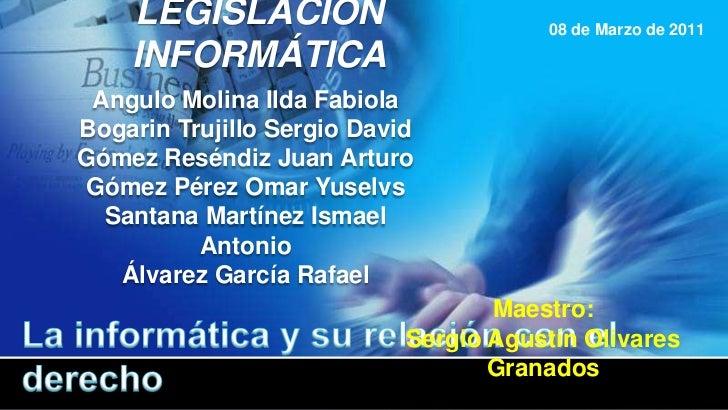 LEGISLACIÓN INFORMÁTICA<br />08 de Marzo de 2011<br />Angulo Molina Ilda Fabiola<br />Bogarin Trujillo Sergio David<br />G...