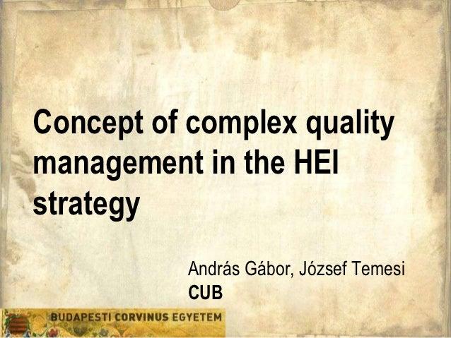 Concept of complex qualitymanagement in the HEIstrategy           András Gábor, József Temesi           CUB