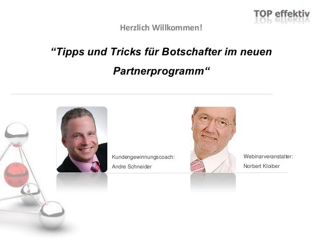 """Herzlich Willkommen! """"Tipps und Tricks für Botschafter im neuen Partnerprogramm"""" Kundengewinnungscoach: Andre Schneider We..."""