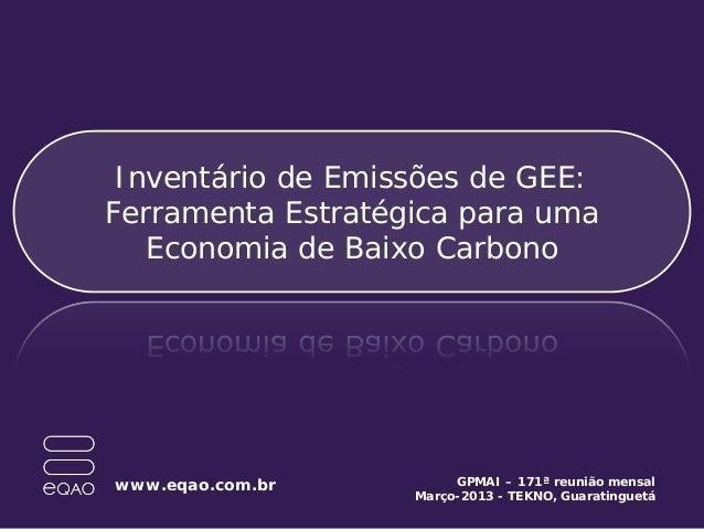 Inventário de Emissões de GEE:Ferramenta Estratégica para umaEconomia de Baixo Carbonowww.eqao.com.br GPMAI – 171ª reunião...