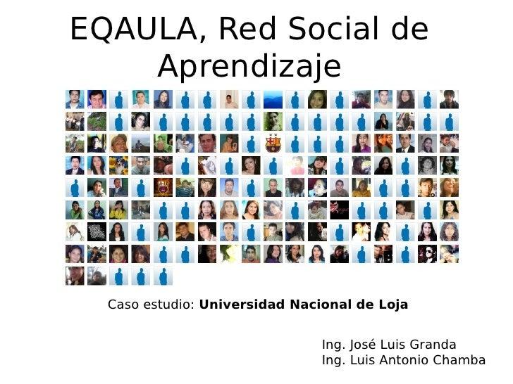 EQAULA, Red Social de     Aprendizaje    Haga clic para modificar el estilo de subtítulo del patrón        Caso estudio: U...