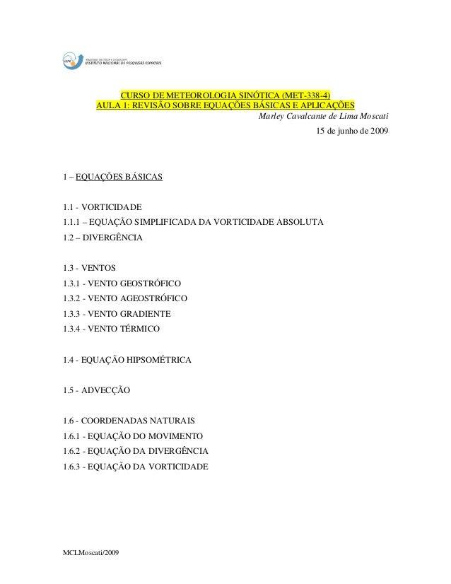 MCLMoscati/2009 CURSO DE METEOROLOGIA SINÓTICA (MET-338-4) AULA 1: REVISÃO SOBRE EQUAÇÕES BÁSICAS E APLICAÇÕES Marley Cava...