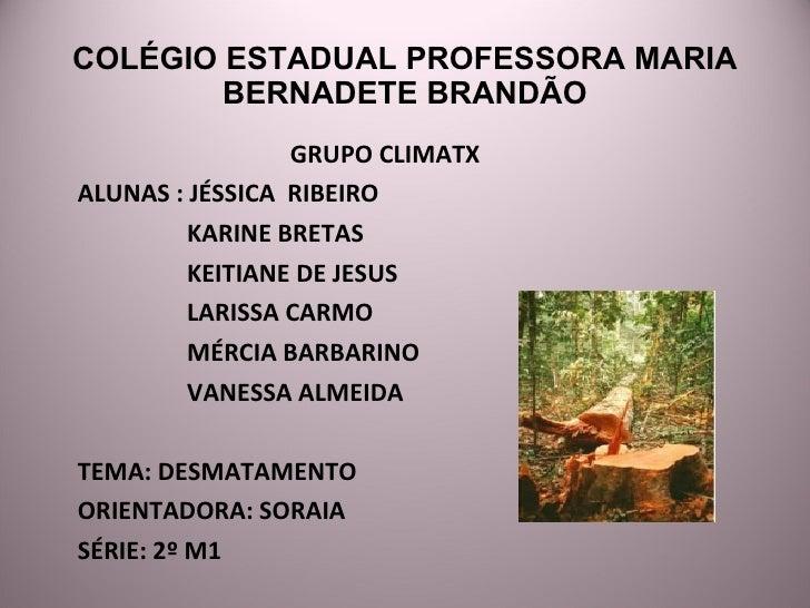 COLÉGIO ESTADUAL PROFESSORA MARIA BERNADETE BRANDÃO GRUPO CLIMATX ALUNAS : JÉSSICA  RIBEIRO KARINE BRETAS KEITIANE DE JESU...