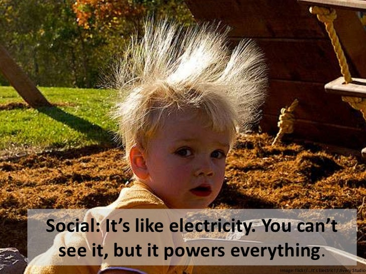 Social: It's like electricity. You can't see it, but it powers everything.                                Image: flickr/.....