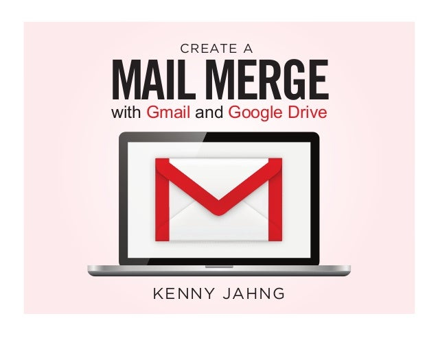 MAILMERGEwith Gmail and Google Drive CREATE A KENNY JAHNG
