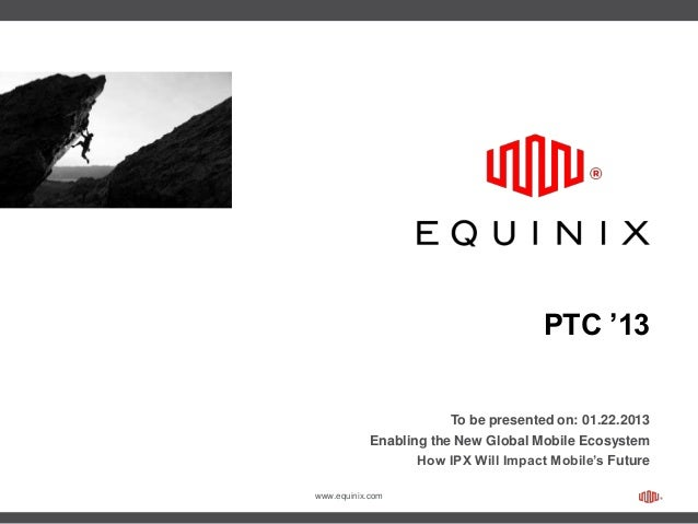 PTC '13                        To be presented on: 01.22.2013            Enabling the New Global Mobile Ecosystem         ...