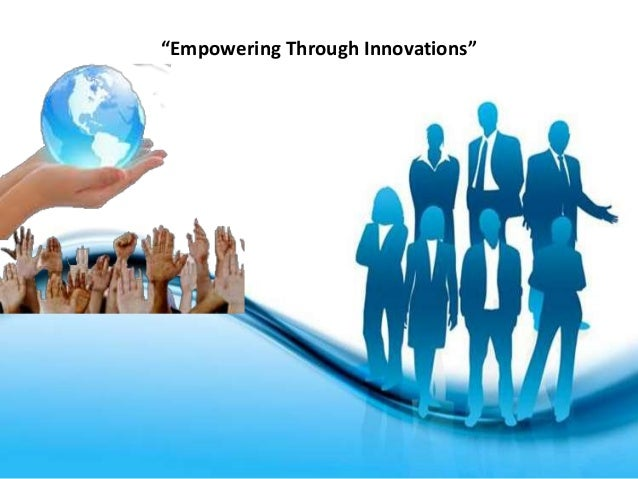"""""""Empowering Through Innovations"""""""