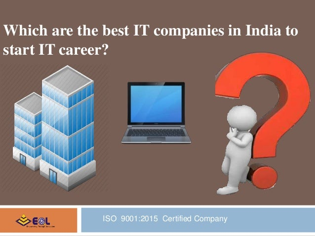 Which are the best IT companies in India to start IT career? ISO 9001:2015 Certified Company