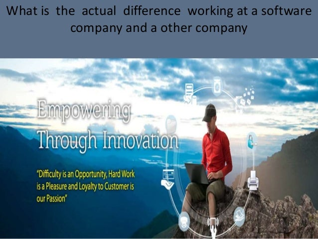 What is the actual difference working at a software company and a other company