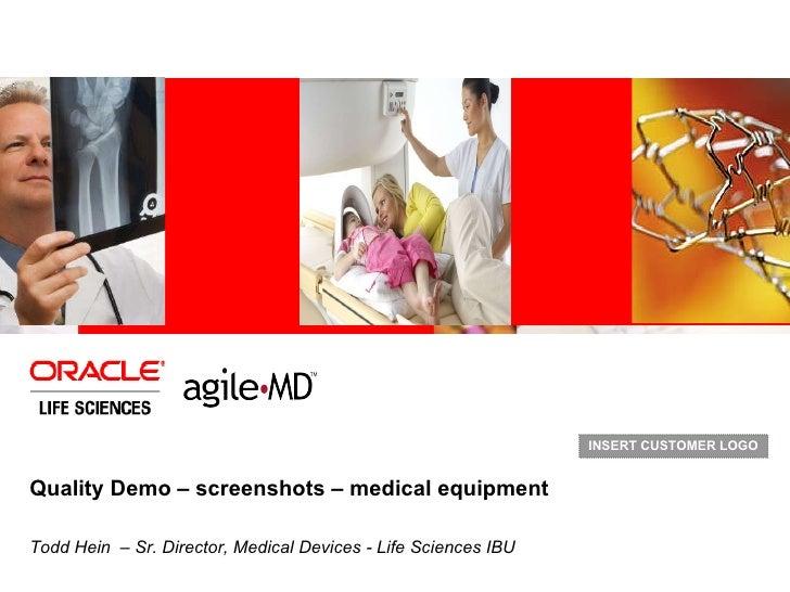 Quality Demo – screenshots – medical equipment Todd Hein  – Sr. Director, Medical Devices - Life Sciences IBU