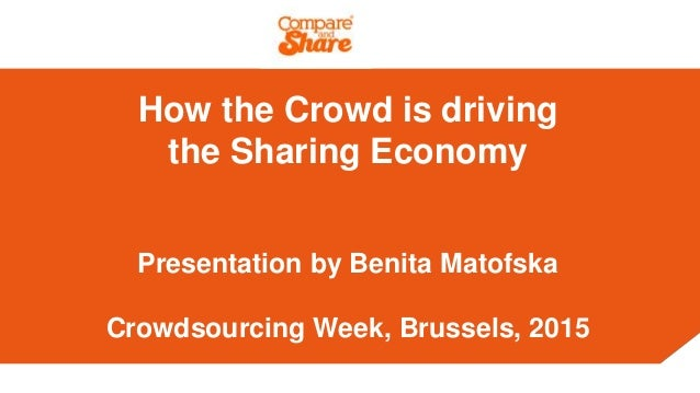 How the Crowd is driving the Sharing Economy Presentation by Benita Matofska Crowdsourcing Week, Brussels, 2015