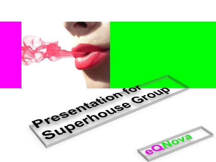 Presentation for Superhouse Group<br />