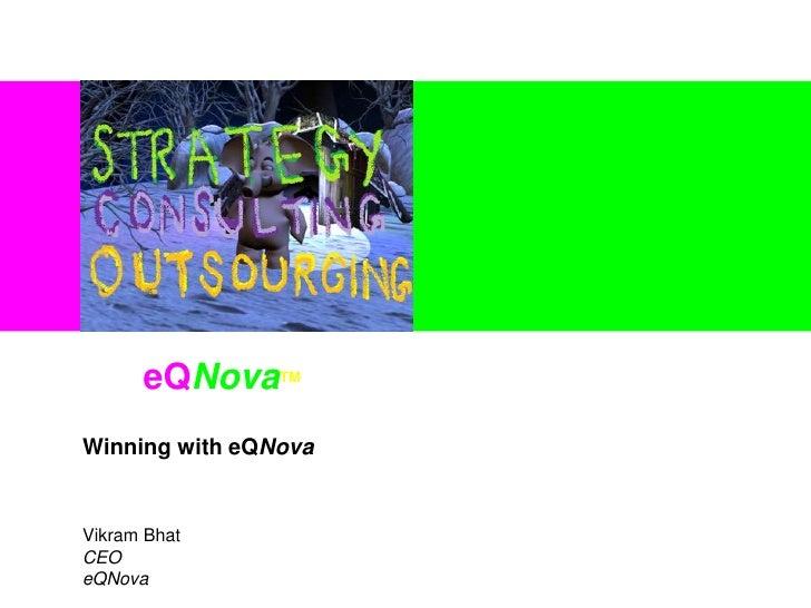 Winning with eQNova<br />VikramBhat<br />CEO<br />eQNova<br />