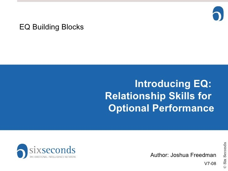 Introducing EQ:  Relationship Skills for  Optional Performance EQ Building Blocks Author: Joshua Freedman V7-08