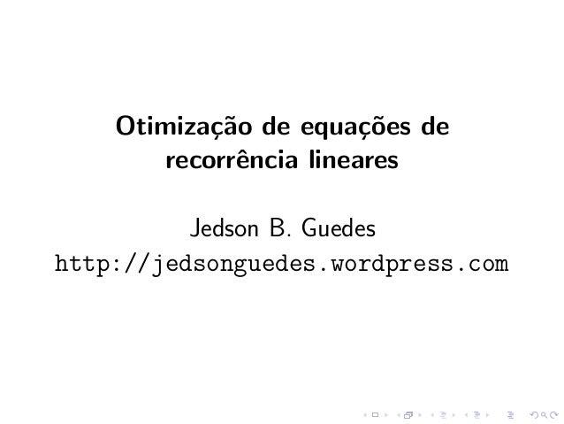 Otimiza¸˜o de equa¸˜es de            ca           co        recorrˆncia lineares              e          Jedson B. Guedesh...