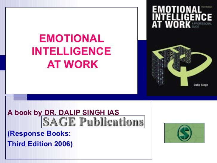 EMOTIONAL INTELLIGENCE  AT WORK A book by DR. DALIP SINGH IAS (Response Books: Third Edition 2006)