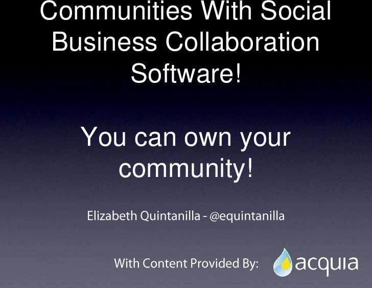 Communities With Social Business Collaboration Software!You can own your community!<br />Elizabeth Quintanilla - @equintan...